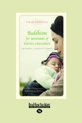 Buddhism for Mothers of Young Children: Becoming a Mindful Parent by Sarah Napthali