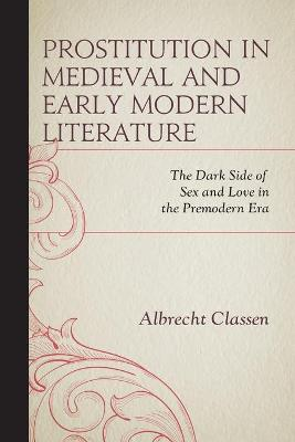 Prostitution in Medieval and Early Modern Literature: The Dark Side of Sex and Love in the Premodern Era book