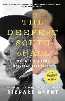 The Deepest South of All: True Stories from Natchez, Mississippi by Richard Grant