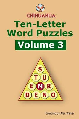 Chihuahua Ten-Letter Word Puzzles Volume 3 by Alan Walker