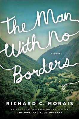 The Man with No Borders: A Novel by Richard C. Morais
