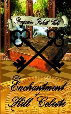 Enchantment of Hill Celeste Book 3 by Benjamin Robert Webb