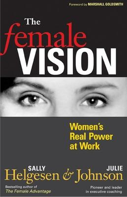 Female Vision: Women's Real Power at Work by Sally Helgesen
