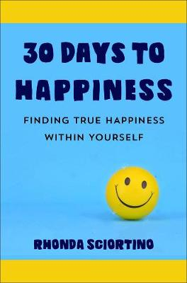 30 Days To Happiness: Daily Meditations and Actions for Finding True Joy Within Yourself by Rhonda Sciortino