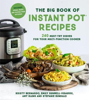 The Big Book of Instant Pot Recipes: 240 Must-Try Dishes for Your Multi-Function Cooker by Kristy Bernardo