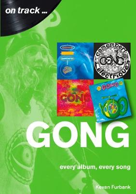 Gong Every Album, Every Song (On Track ) by Kevan Furbank