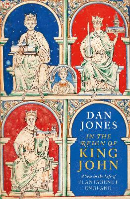 In the Reign of King John: A Year in the Life of Plantagenet England by Dan Jones
