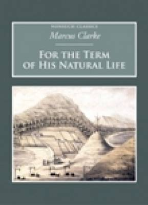 For The Term of his Natural Life by Marcus Clarke