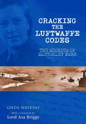 Cracking the Luftwaffe Codes by Gwen Watkins
