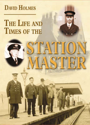 Life and Times of the Stationmaster by David Holmes