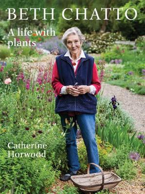 Beth Chatto: A life with plants by Catherine Horwood