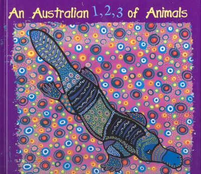 An Australian 1 2 3 of Animals by Bronwyn Bancroft
