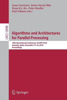 Algorithms and Architectures for Parallel Processing by Jesus Carretero
