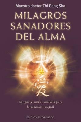 Milagros Sanadores del Alma by Zhi Gang Sha