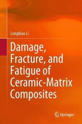 Damage, Fracture, and Fatigue of Ceramic-Matrix Composites by Longbiao Li