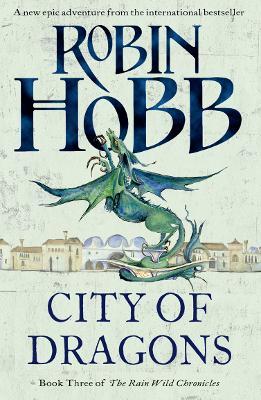 City of Dragons (The Rain Wild Chronicles, Book 3) by Robin Hobb