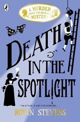 Death in the Spotlight: A Murder Most Unladylike Mystery by Robin Stevens