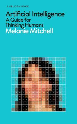 Artificial Intelligence: A Guide for Thinking Humans book