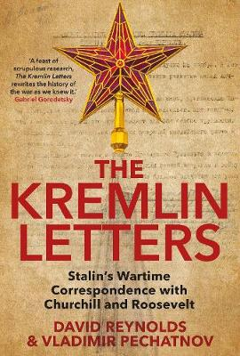 The Kremlin Letters: Stalin's Wartime Correspondence with Churchill and Roosevelt by David Reynolds