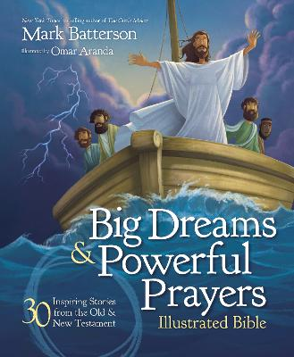 Big Dreams and Powerful Prayers Illustrated Bible: 30 Inspiring Stories from the Old and New Testament by Mark Batterson