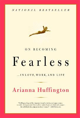 On Becoming Fearless: A road map for women by Arianna Stassinopoulos Huffington