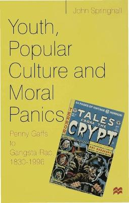 Youth, Popular Culture and Moral Panics: Penny Gaffs to Gangsta Rap, 1830-1997 book