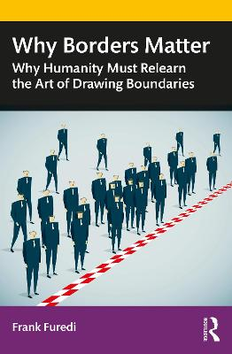 Why Borders Matter: Why Humanity Must Relearn the Art of Drawing Boundaries by Frank Furedi