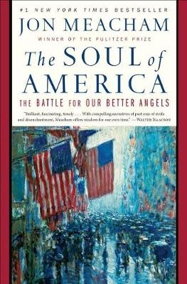 The The Soul of America: The Battle for Our Better Angels by Jon Meacham
