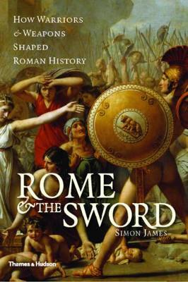 Rome and the Sword: How Warriors and Weapons Shaped AncientRome book