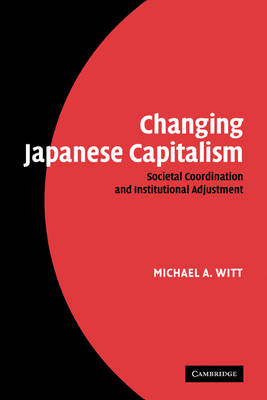 Changing Japanese Capitalism by Michael A. Witt