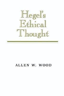 Hegel's Ethical Thought by Allen W. Wood