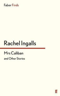 Mrs Caliban and other stories by Rachel Ingalls