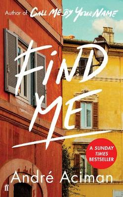 Find Me: A TOP TEN SUNDAY TIMES BESTSELLER by Andre Aciman