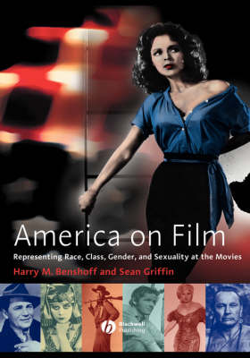 America on Film: Representing Race, Class, Gender and Sexuality at the Movies by Harry M. Benshoff
