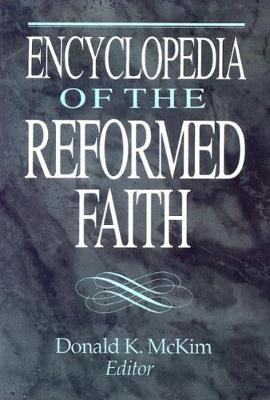 Encyclopedia of the Reformed Faith by Donald K. McKim