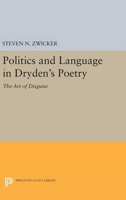 Politics and Language in Dryden's Poetry by Steven N. Zwicker