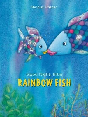 Good Night, Little Rainbow Fish by ,Marcus Pfister