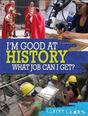 I'm Good At History, What Job Can I Get? by Kelly Davis