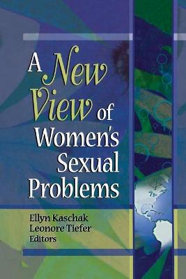 New View of Women's Sexual Problems by Ellyn Kaschak