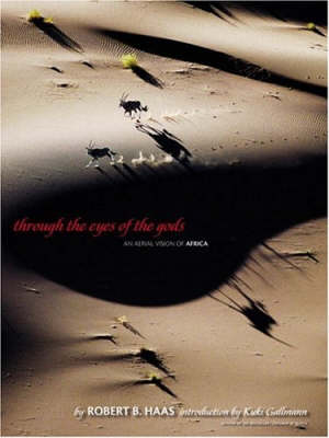 Through The Eyes Of The Gods An Aerial Vision of Africa by Robert Haas