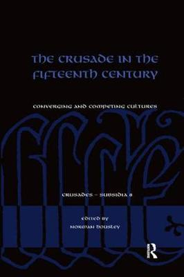 The Crusade in the Fifteenth Century by Norman Housley