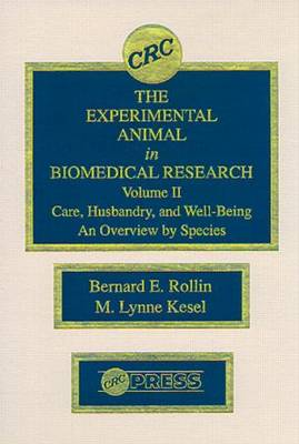 The Experimental Animal in Biomedical Research: Care, Husbandry, and Well-Being-An Overview by Species, Volume II by Bernard E. Rollin