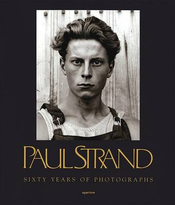 Sixty Years of Photography by Paul Strand