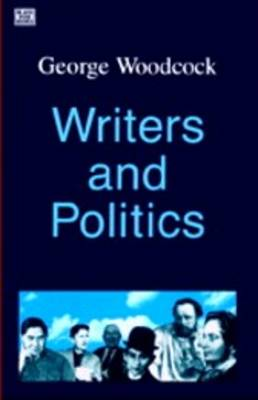 Writer and Politics by George Woodcock