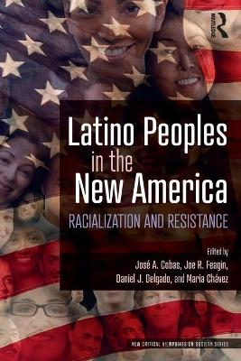 Latino Peoples in the New America: Racialization and Resistance book