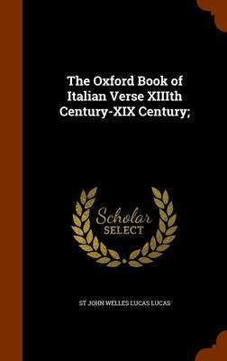 Oxford Book of Italian Verse XIIIth Century-XIX Century; by St John Welles Lucas Lucas