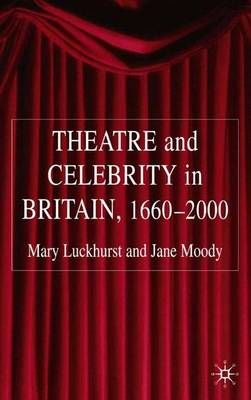 Theatre and Celebrity in Britain 1660-2000 by Jane Moody