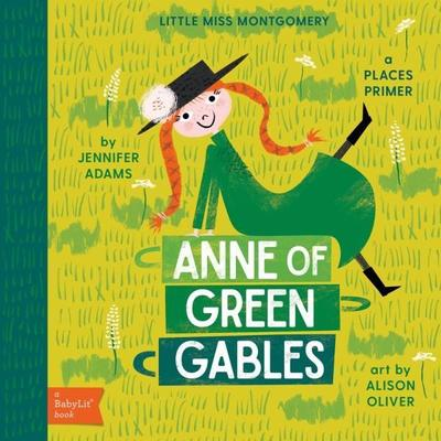 Little Miss Montgomery Anne of Green Gables: A Babylit Places Primer by ,Jennifer Adams