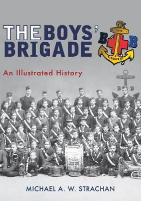 The Boys' Brigade by Michael A. W. Strachan