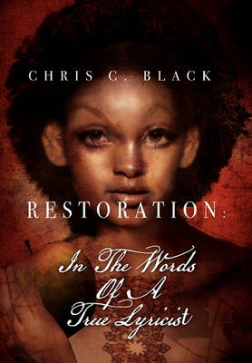 Restoration: In the Words of a True Lyricist by Chris Black